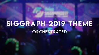 SIGGRAPH 2019 Theme Music Orchestrated
