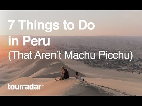 7 Things To Do in Peru (That Aren't Machu Picchu)