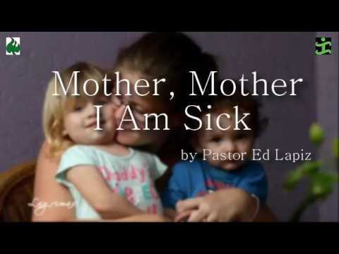 Mother, Mother I Am Sick  by Pastor Ed Lapiz