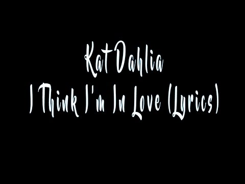 Kat Dahlia - I Think I'm In Love (Lyrics)