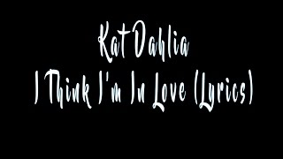 Repeat youtube video Kat Dahlia - I Think I'm In Love (Lyrics)