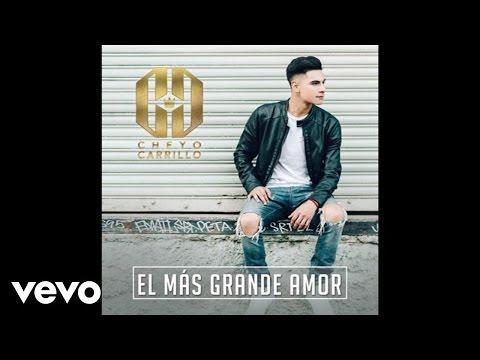 Cheyo Carrillo  El Más Grande Amor Audio