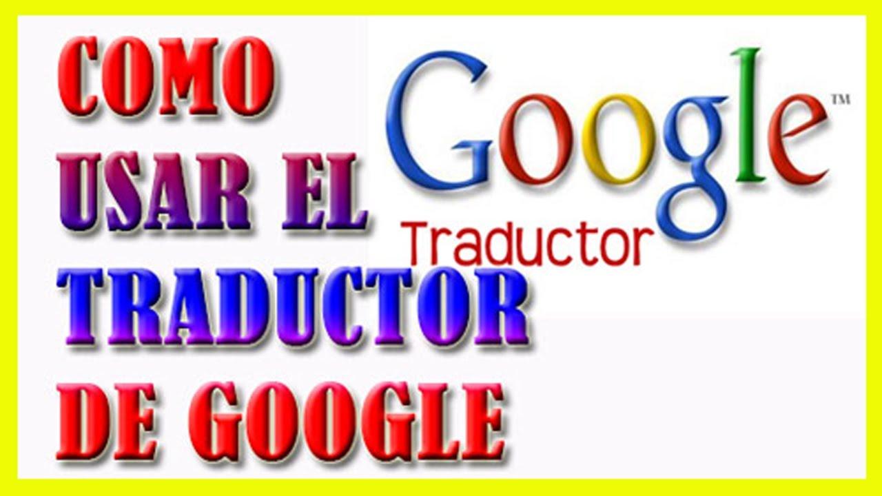 Como Usar El Traductor De Google Traducir Cualquier Idioma Bien Explicado
