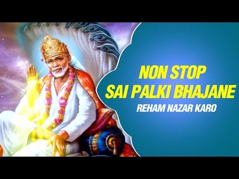 Non Stop Sai Palki Bhajan - Reham Nazar Karo Ab More Sai