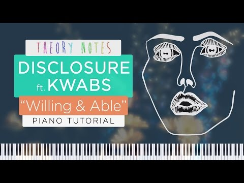 How to Play Disclosure ft. Kwabs - Willing & Able | Theory Notes Piano Tutorial
