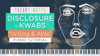 How To Play Disclosure Ft Kwabs Willing Able Theory Notes Piano Tutorial