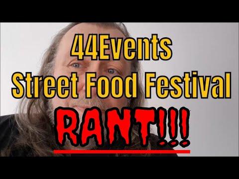 44Events Street Food Festival 20+ Minute RANT