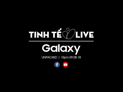 Sự kiện ra mắt Note 9 - Galaxy UNPACKED 2018