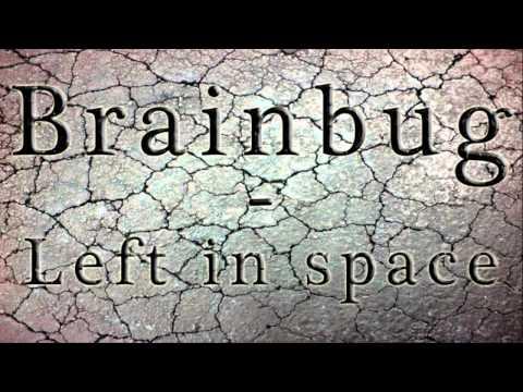 Brainbug / Left in space