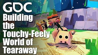 Building the Touchy-Feely World of Tearaway