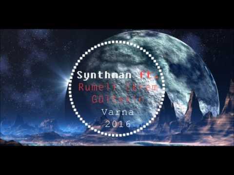 Synthman ft. Rumeli Ekrem & Gültekin - Varna (Remix - 2016 / of Balcanian Remixes Project)