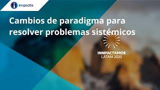 Cambios de paradigma para resolver problemas sistémicos