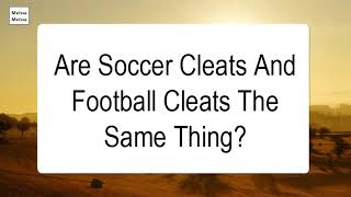 Are Soccer Cleats And Football Cleats The Same Thing