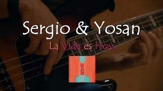 "Sergio & Yosan. Making of ""La Vida es Hoy"""