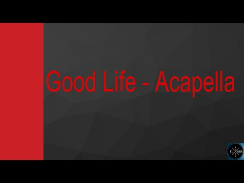 Good Life - Acapella (From The Fate of the Furious) (with download link)