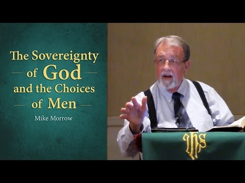 The Sovereignty of God and the Choices of Men - Mike Morrow