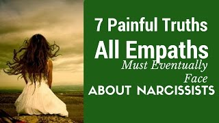 7 Painful Truths Empaths Must Eventually Face About Narcissists