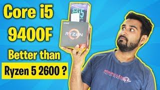 [HINDI] Core i5 9400F vs Ryzen 5 2600 : Which one is Better ?
