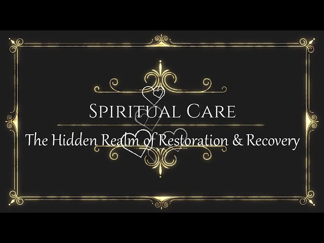 Spiritual Care,  the Hidden Realm of Restoration and Recovery May 2019 Featured Article NAASCA