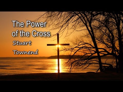 The Power of the Cross  Stuart Townend with s