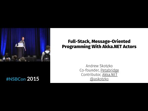 Andrew Skotzko - Full-Stack, Message-Oriented Programming with Akka.NET Actors