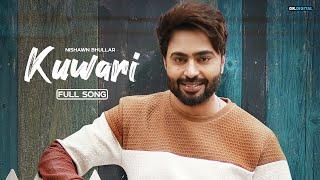 Kuwari : Nishawn Bhullar (Full Song) Sukhe Muzical Doctorz | Latest Punjabi Songs | GK Digital