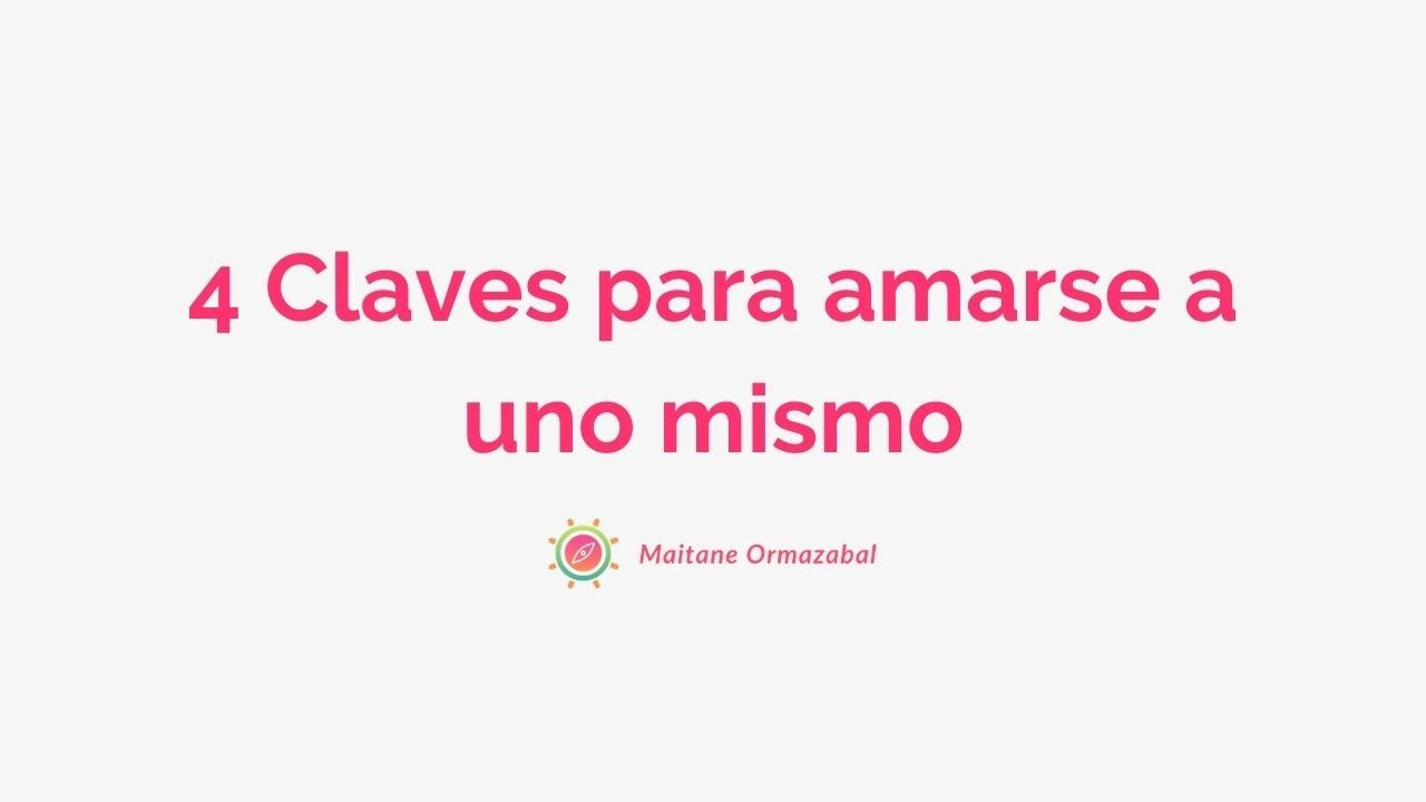 4 Claves Para Amarse A Uno Mismo Youtube