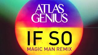 Atlas Genius - If So (Magic Man Remix) [Remix]