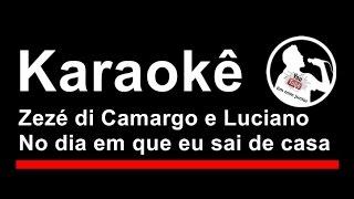 Zezé di Camargo e Luciano No dia em que eu sai de casa Karaoke