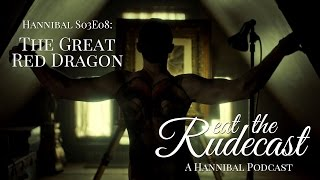 Hannibal S03E08 – The Great Red Dragon – Eat The Rudecast