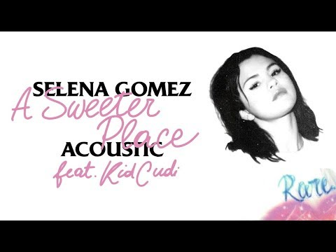 Selena Gomez - A Sweeter Place (feat. Kid Cudi) [Acoustic]
