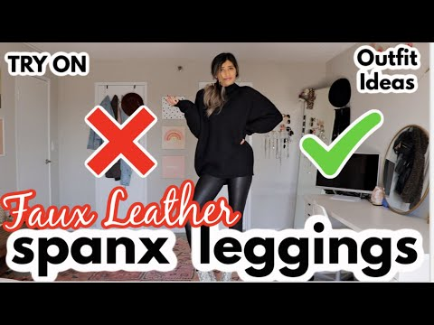 WORTH THE MONEY? SPANX FAUX LEATHER LEGGINGS REVIEW - TRY ON - 4 WAYS TO STYLE