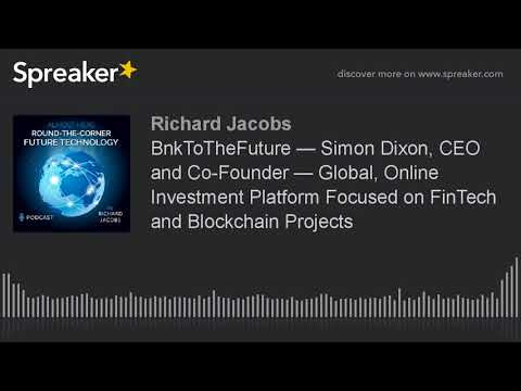 BnkToTheFuture — Simon Dixon, CEO and Co-Founder — Global, Online Investment Platform Focused on Fin