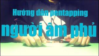 Hướng Dẫn Pentapping   Người Âm Phủ - Osad   Mai Quang Nam