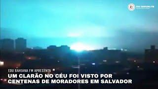 Um clarão no céu foi visto por centenas de moradores em salvador ba