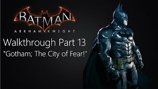"Batman: Arkham Knight Walkthrough- Part 13 ""Gotham; The City of Fear!"""