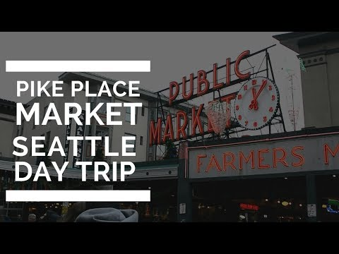 Vancouver to Seattle Day Trip (Pike Place Market and Seattle Center) -  Jess On The Go