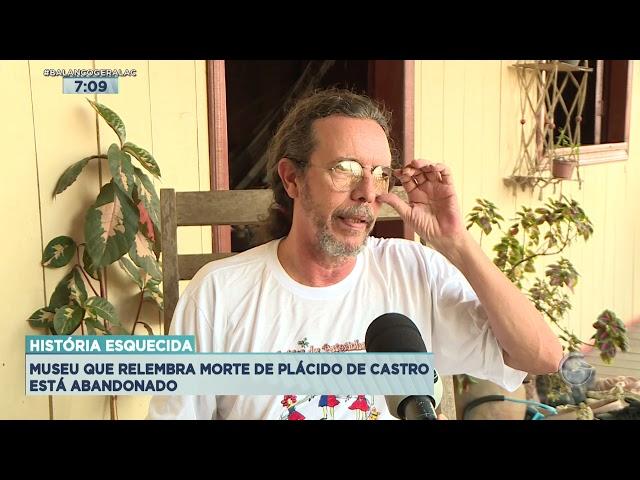 aHISTÓRIA ESQUECIDA: MUSEU QUE RELEMBRA MORTE DE PLÁCIDO DE CASTRO ESTÁ ABANDONADO