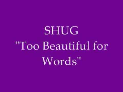 SHUG   Too Beautiful for Words