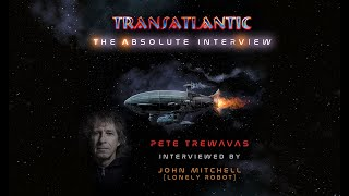 Transatlantic:The Absolute Interview - Pete Trewavas interviewed by John Mitchell (Lonely Robot)