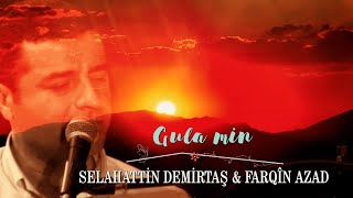 Selahattin Demirtaş  & Farqin Azad -GULA MIN