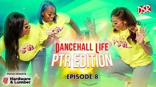 DI DOLLS AND DI PRESS | DANCEHALL LIFE| SEASON 1 EPISODE 8