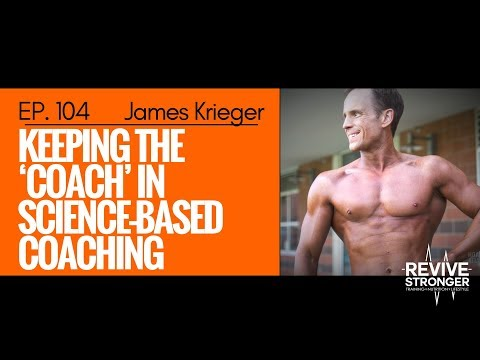 104: James Krieger - Keeping the 'Coach' in Science-Based Coaching