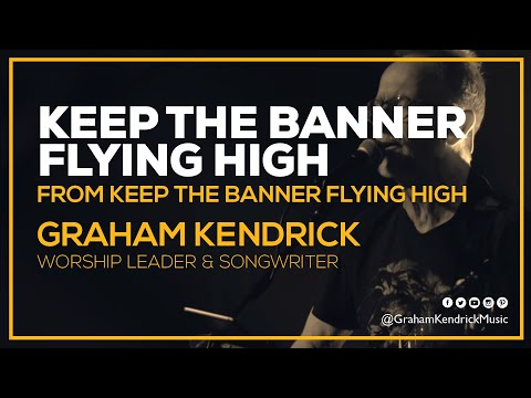 Keep The Banner Flying High - Graham Kendrick (with lyrics)