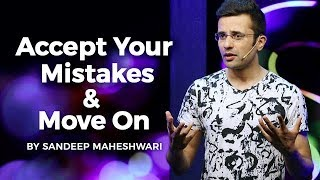 Accept Your Mistakes & Move On By Sandeep Maheshwari