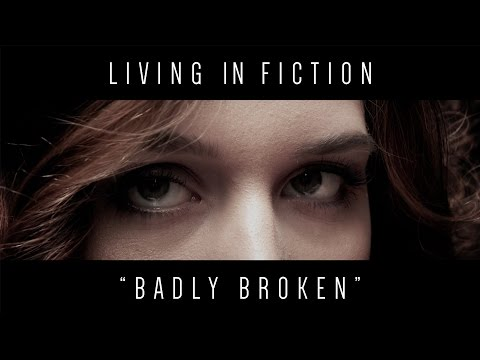 Living In Fiction - Badly Broken (Official Video)