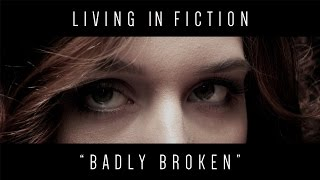 Скачать Living In Fiction Badly Broken Official Video