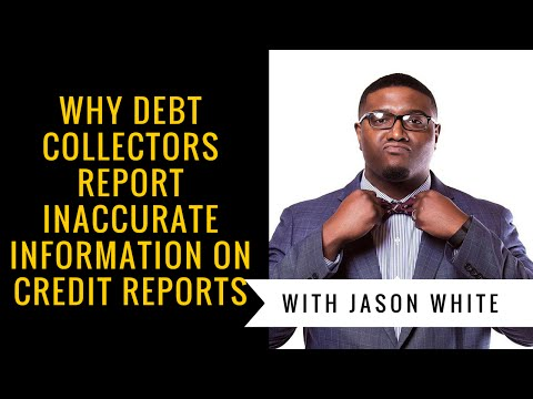 Why Debt Collectors Report Inaccurate Information On Credit Reports