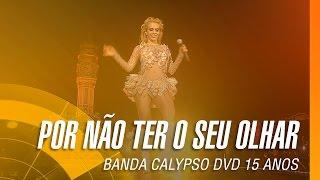 Banda Calypso - Por não ter o seu olhar (DVD 15 Anos Ao Vivo em Belém - Oficial)