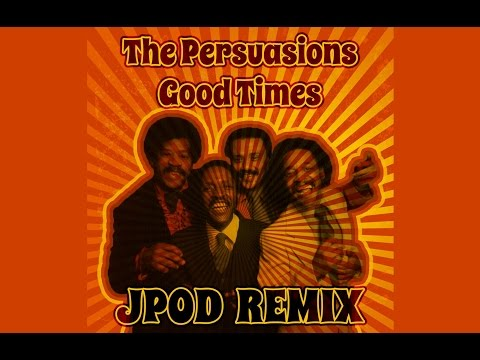 The Persuasions - Good Times (JPOD remix) [FREE]